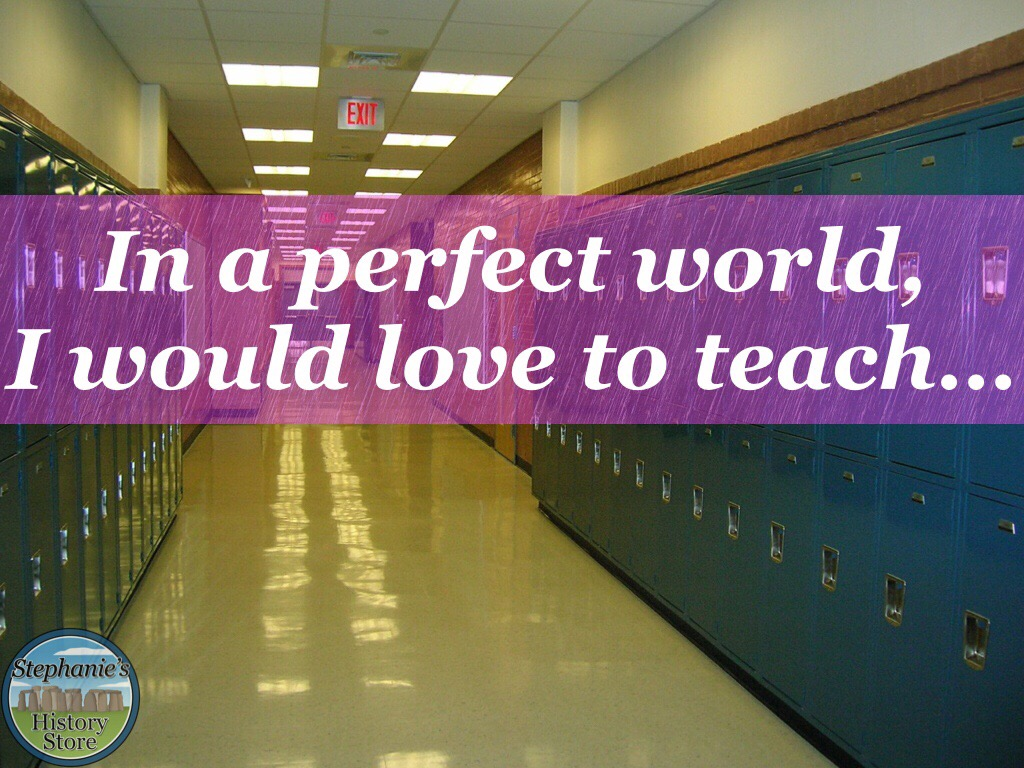what and how I would love to teach one day in a perfect world