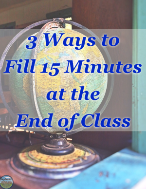 3 ways to fill 15 minutes at the end of class